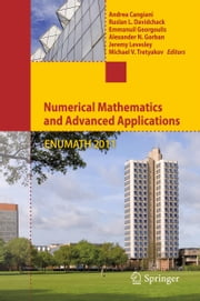 Numerical Mathematics and Advanced Applications 2011 - Proceedings of ENUMATH 2011, the 9th European Conference on Numerical Mathematics and Advanced Applications, Leicester, September 2011 ebook by Andrea Cangiani,Ruslan L Davidchack,Jeremy Levesley,Michael V. Tretyakov,Alexander Gorban,Emmanuil H. Georgoulis