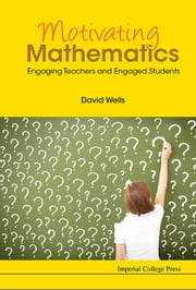 Motivating Mathematics - Engaging Teachers and Engaged Students ebook by David Wells