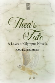 Thea's Fate, A Loves Of Olympus Novella ebook by Sasha Summers