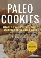 Paleo Cookies: Gluten-Free Paleo Cookie Recipes for a Paleo Diet ebook by John Chatham