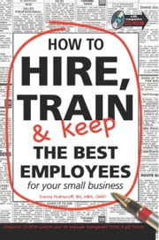 How to Hire, Train and Keep the Best employees for Your Small Business ebook by Dianna Podmoroff