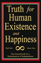 TRUTH FOR HUMAN EXISTENCE AND HAPPINESS ebook by PAUL SITES; DANNY SITES