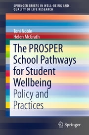 The PROSPER School Pathways for Student Wellbeing - Policy and Practices ebook by Toni Noble,Helen McGrath