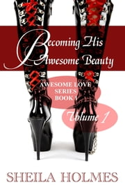 Becoming His Awesome Beauty: Volume 1 ebook by Sheila Holmes