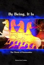By Being, It Is: The Thesis of Parmenides ebook by Cordero, Néstor-Luis