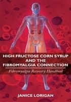 High Fructose Corn Syrup and the Fibromyalgia Connection ebook by Janice Lorigan