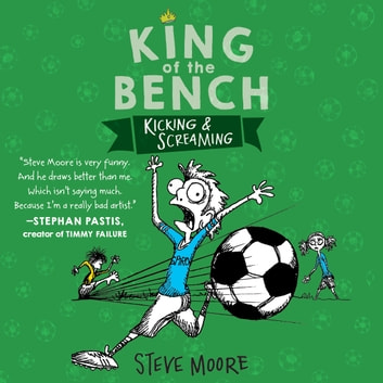 King of the Bench: Kicking & Screaming audiobook by Steve Moore