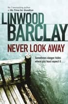Never Look Away eBook by Linwood Barclay