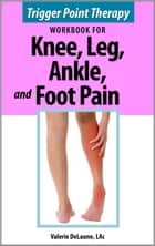 Trigger Point Therapy for Knee, Leg, Ankle, and Foot Pain ebook by Valerie DeLaune