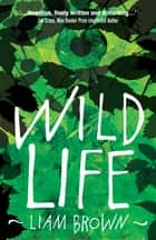 Wild Life ebook by Liam Brown