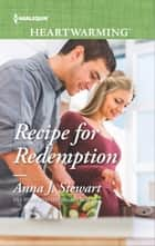 Recipe for Redemption - Now a Harlequin Movie, Christmas Recipe for Romance! ebook by Anna J. Stewart