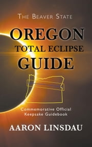 Oregon Total Eclipse Guide ebook by Aaron Linsdau