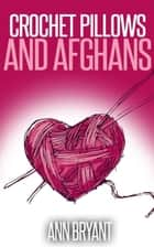 Crochet Pillows and Afghans ebook by Ann Bryant