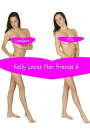 Kelly Loves Her Friends 6 ebook by Candace Mia