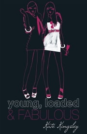 Young, Loaded and Fabulous - Young, Loaded & Fabulous: Book One ebook by Kate Kingsley