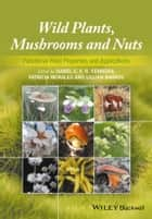 Wild Plants, Mushrooms and Nuts ebook by Isabel C. F. R. Ferreira,Patricia Morales,Lillian Barros