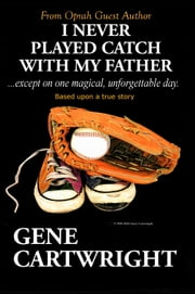 I Never Played Catch With My Father ebook by Gene Cartwright