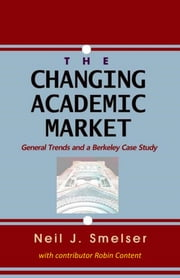 The Changing Academic Market: General Trends and a Berkeley Case Study ebook by Neil J. Smelser