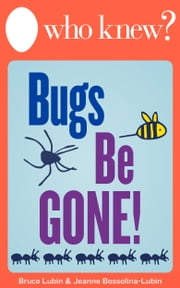Who Knew? Bugs Be Gone! - How to Get Rid of Insects, Rodents, and Other Pests Naturally ebook by Bruce Lubin,Jeanne Bossolina-Lubin