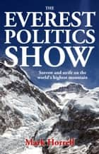 The Everest Politics Show - Sorrow and strife on the world's highest mountain ebook by Mark Horrell