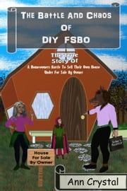 The Battle And Chaos Of DIY FSBO ebook by Ann Crystal