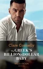 The Greek's Billion-Dollar Baby (Mills & Boon Modern) (Crazy Rich Greek Weddings, Book 1) ebook by Clare Connelly