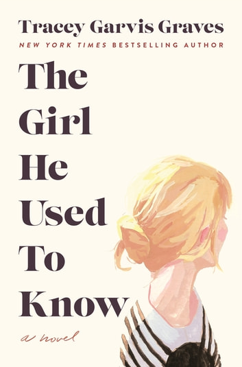 The Girl He Used to Know ebook by Tracey Garvis Graves