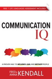 Communication IQ - A Proven Way to Influence, Lead, and Motivate People eBook by Fred Kendall, Anna Kendall
