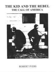 The Kid And The Rebel; The Call of America ebook by Bob Ivers