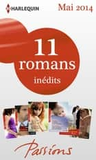 11 romans Passions inédits + 1 gratuit (n° 464 à 468 - Mai 2014) ebook by Collectif
