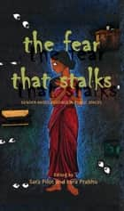 The Fear that Stalks - Gender-based Violence in Public Spaces ebook by Sara Pilot, Lora Prabhu