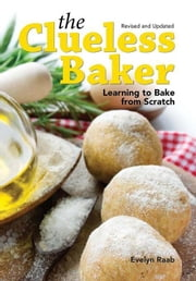 The Clueless Baker: Learning to Bake from Scratch ebook by Raab, Evelyn