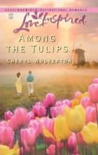 Among the Tulips ebook by Cheryl Wolverton