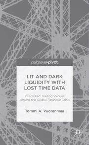 Lit and Dark Liquidity with Lost Time Data - Interlinked Trading Venues around the Global Financial Crisis ebook by Tommi A. Vuorenmaa