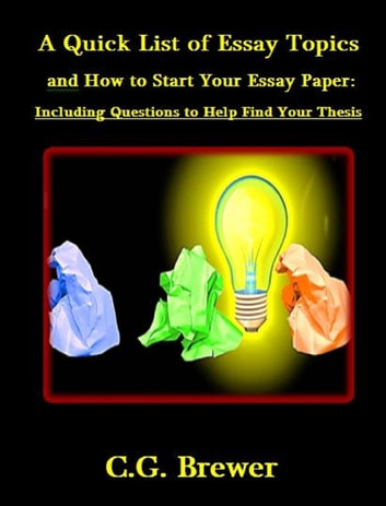 a quick list of essay topics and how to start your essay paper  a quick list of essay topics and how to start your essay paper including questions