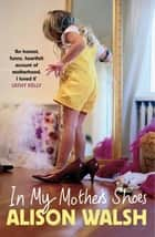 In My Mother's Shoes ebook by Alison Walsh