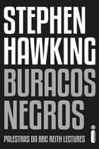 Buracos Negros - Palestra da BBC Reith Lectures ebook by Stephen Hawking