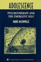 Adolescence - Psychotherapy and the Emergent Self ebook by Mark McConville