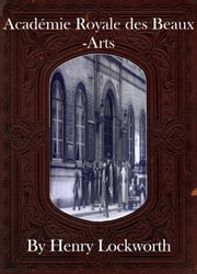 Acad�mie Royale des Beaux-Arts ebook by Henry Lockworth,Eliza Chairwood,Bradley Smith