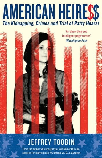 American Heiress - The Kidnapping, Crimes and Trial of Patty Hearst ebook by Jeffrey Toobin