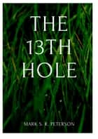 The 13th Hole (short story) ebook by Mark S. R. Peterson
