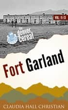 Fort Garland, Denver Cereal V11-13 ebook by Claudia Hall Christian