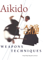 Aikido Weapons Techniques - The Wooden Sword, Stick, and Knife of Aikido ebook by Phong Thong Dang,Lynn Seiser