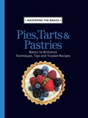 Mastering the Basics: Pies, Tarts & Pastries ebook by Murdoch Books Test Kitchen