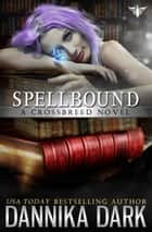 Spellbound (Crossbreed Series: Book 8) ebook by Dannika Dark