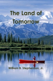 The Land of Tomorrow ebook by William B. Stephenson, Jr