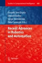 Recent Advances in Robotics and Automation ebook by Gourab Sen Gupta,Donald Bailey,Serge Demidenko,Dale Carnegie