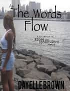 As the Words Flow... - A Collection of Prose and Spoken-word Poetry Ebook ebook by Dayelle Brown