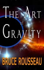 The Art of Gravity ebook by Bruce Rousseau