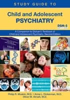 Study Guide to Child and Adolescent Psychiatry - A Companion to Dulcan's Textbook of Child and Adolescent Psychiatry, Second Edition ebook by Philip R. Muskin, Anna L. Dickerman, Oliver M. Stroeh